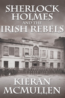 Sherlock Holmes and the Irish Rebels - Kieran McMullen