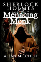Sherlock Holmes and the Menacing Monk - Allan Mitchell