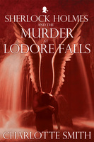 Sherlock Holmes and the Murder at Lodore Falls - Charlotte Smith