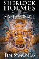 Sherlock Holmes and The Nine-Dragon Sigil - Tim Symonds