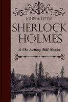 Sherlock Holmes and the Notting Hill Rapist - John A. Little
