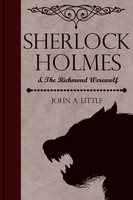 Sherlock Holmes and the Richmond Werewolf - John A. Little