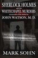 Sherlock Holmes and the Whitechapel Murders - Mark Sohn