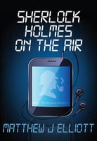 Sherlock Holmes on the Air - Matthew J. Elliott