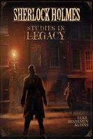 Sherlock Holmes Studies in Legacy - Luke Kuhns