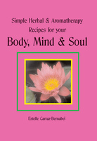 Simple Herbal & Aromatherapy Recipes for your Body, Mind & Soul - Estelle Carraz-Bernabei