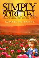 Simply Spiritual - Jacqueline Rogers