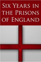 Six Years in the Prisons of England - A. Merchant