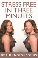 Stress Free in Three Minutes - The English Sisters