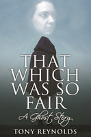 That Which Was So Fair - A Ghost Story - Tony Reynolds