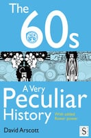 The 60s, A Very Peculiar History - David Arscott