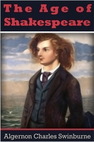 The Age of Shakespeare - Algernon Charles Swinburne