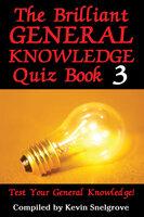 The Brilliant General Knowledge Quiz Book 3 - Kevin Snelgrove