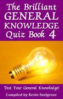 The Brilliant General Knowledge Quiz Book 4 - Kevin Snelgrove