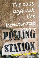 The Case Against a Democratic State - Gordon Graham
