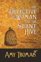 The Detective, The Woman and The Silent Hive: A Novel of Sherlock Holmes - Amy Thomas
