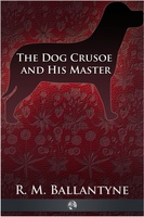 The Dog Crusoe and His Master - Robert Michael Ballantyne