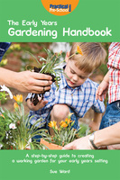 The Early Years Gardening Handbook - Sue Ward