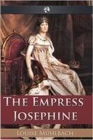 The Empress Josephine - Louise Muhlbach