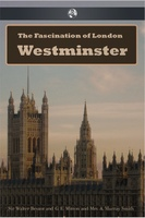 The Fascination of London: Westminster - Walter Besant