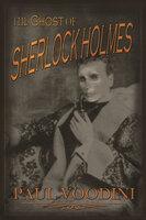 The Ghost of Sherlock Holmes - Paul Voodini