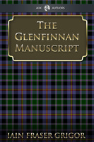 The Glenfinnan Manuscript - Iain Fraser Grigor