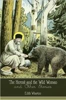 The Hermit and the Wild Woman and Other Stories - Edith Wharton