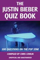 The Justin Bieber Quiz Book - Chris Cowlin