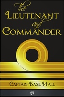 The Lieutenant and Commander - Captain Basil Hall