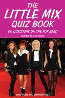 The Little Mix Quiz Book - Chris Cowlin