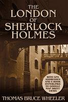 The London of Sherlock Holmes - Thomas Bruce Wheeler