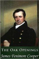 The Oak Openings - James Fenimore Cooper