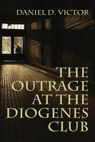The Outrage at the Diogenes Club - Daniel D. Victor
