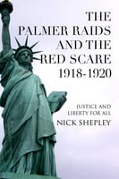 The Palmer Raids and the Red Scare: 1918-1920 - Nick Shepley