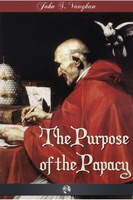 The Purpose of the Papacy - John Stephen Vaughan
