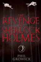 The Revenge of Sherlock Holmes - Phil Growick