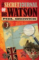 The Secret Journal of Dr Watson - Phil Growick