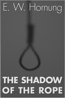 The Shadow of the Rope - E.W. Hornung