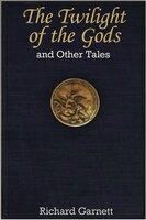 The Twilight of the Gods - Richard Garnett