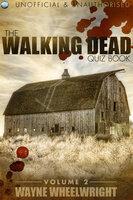 The Walking Dead Quiz Book - Volume 2 - Wayne Wheelwright