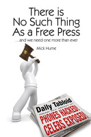 There is No Such Thing as a Free Press - Mick Hume