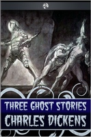 Three Ghost Stories - Charles Dickens