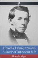 Timothy Crump's Ward - Horatio Alger