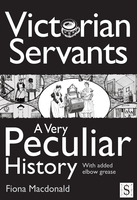 Victorian Servants, A Very Peculiar History - Fiona Macdonald