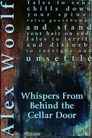 Whispers From Behind The Cellar Door - Alex Woolf
