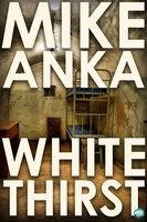 White Thirst - Mike Anka