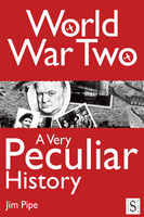 World War Two, A Very Peculiar History - Jim Pipe