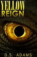 Yellow Reign - D.S. Adams
