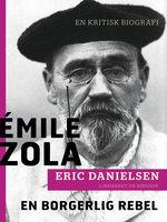 Émile Zola - en borgerlig rebel. En kritisk biografi - Eric Danielsen