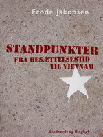 Standpunkter fra Besættelsestid til Vietnam - Frode Jakobsen